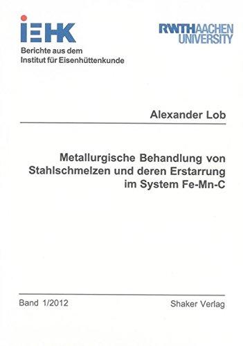 Metallurgische Behandlung von Stahlschmelzen und deren Erstarrung im System Fe-Mn-C: Alexander Lob