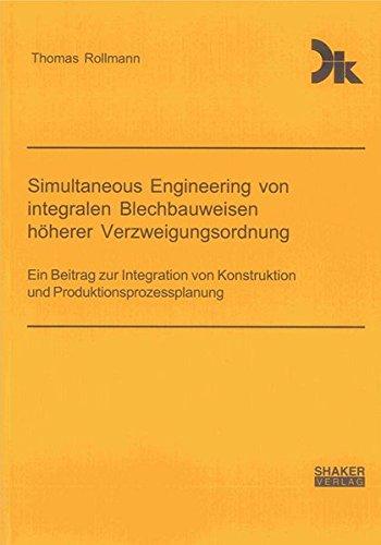 9783844007862: Simultaneous Engineering von integralen Blechbauweisen höherer Verzweigungsordnung: Ein Beitrag zur Integration von Konstruktion und Produktionsprozessplanung