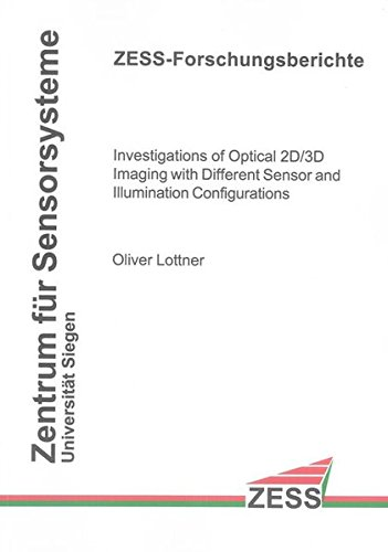 Investigations of Optical 2D/3D Imaging with Different Sensor and Illumination Configurations:...