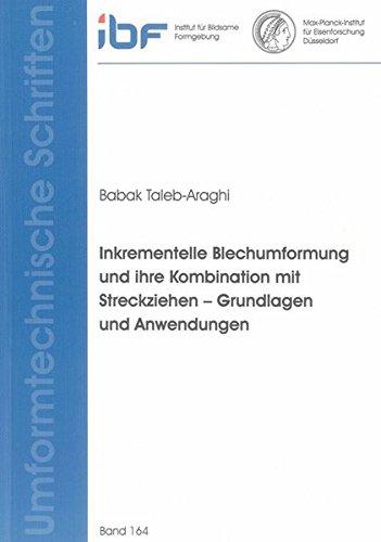 Inkrementelle Blechumformung und ihre Kombination mit Streckziehen - Grundlagen und Anwendungen: ...