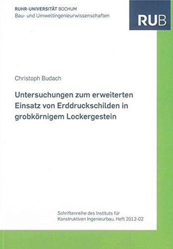 Untersuchungen zum erweiterten Einsatz von Erddruckschilden in grobkörnigem Lockergestein: ...