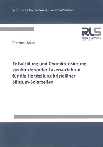 Entwicklung und Charakterisierung strukturierender Laserverfahren für die Herstellung ...
