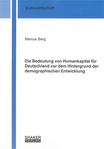 Die Bedeutung von Humankapital für Deutschland vor dem Hintergrund der demographischen ...