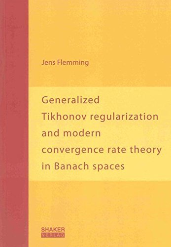 Generalized Tikhonov regularization and modern convergence rate theory in Banach spaces: Jens ...