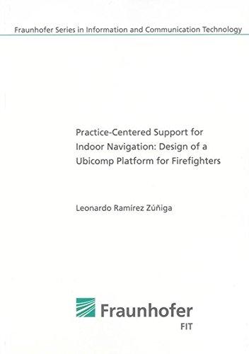 Practice-Centered Support for Indoor Navigation: Design of a Ubicomp Platform for Firefighters: ...
