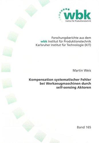 Kompensation systematischer Fehler bei Werkzeugmaschinen durch self-sensing Aktoren: Martin Weis