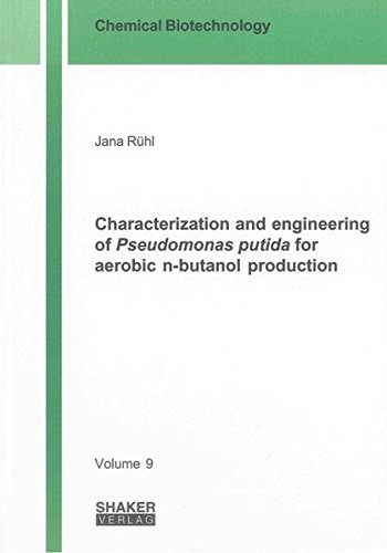 Characterization and Engineering of Pseudomonas Putida for Aerobic N-butanol Production (Chemical ...