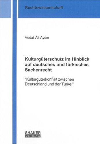 Kulturgüterschutz im Hinblick auf deutsches und türkisches Sachenrecht: Vedat Ali Aydin