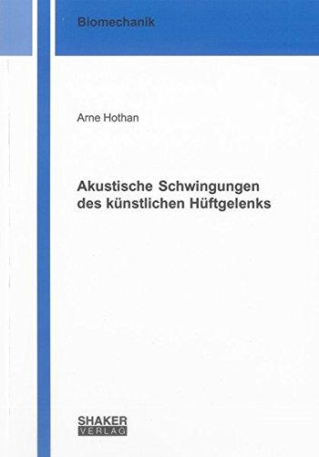 Akustische Schwingungen des künstlichen Hüftgelenks: Arne Hothan