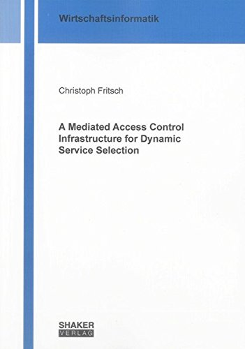 A Mediated Access Control Infrastructure for Dynamic Service Selection: Christoph Fritsch