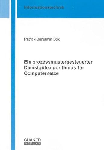 Ein prozessmustergesteuerter Dienstgütealgorithmus für Computernetze: Patrick-Benjamin ...