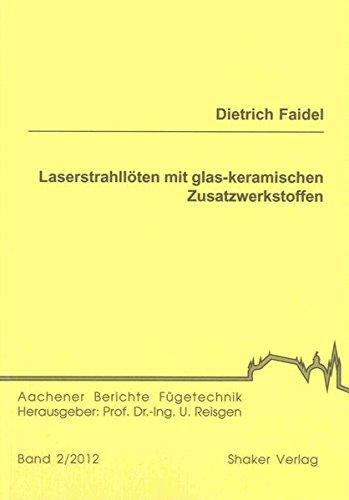 Laserstrahllöten mit glas-keramischen Zusatzwerkstoffen: Dietrich Faidel