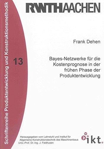 Bayes-Netzwerke für die Kostenprognose in der frühen Phase der Produktentwicklung: Frank ...