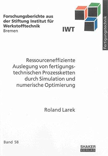 Ressourceneffiziente Auslegung von fertigungstechnischen Prozessketten durch Simulation und ...
