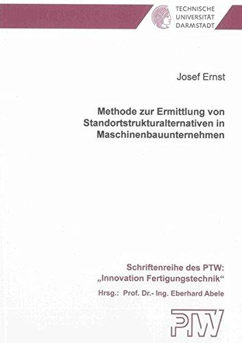 Methode zur Ermittlung von Standortstrukturalternativen in Maschinenbauunternehmen: Josef Ernst