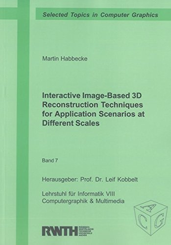 Interactive Image-Based 3D Reconstruction Techniques for Application Scenarios at Different Scales:...