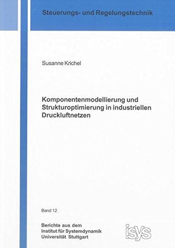 Komponentenmodellierung und Strukturoptimierung in industriellen Druckluftnetzen: Susanne Krichel