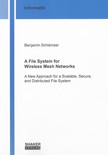 A File System for Wireless Mesh Networks: A New Approach for a Scalable, Secure, and Distributed ...