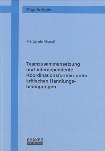 Teamzusammensetzung und interdependente Koordinationsformen unter kritischen Handlungsbedingungen: ...
