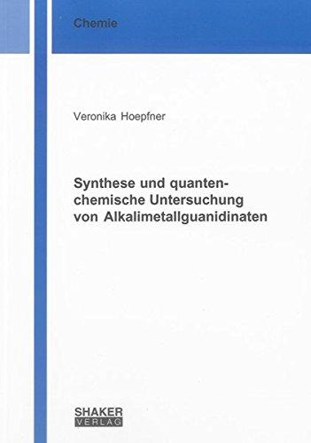 Synthese und quantenchemische Untersuchung von Alkalimetallguanidinaten: Veronika Hoepfner