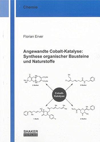 Angewandte Cobalt-Katalyse: Synthese organischer Bausteine und Naturstoffe: Florian Nils Erver