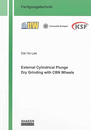 External Cylindrical Plunge Dry Grinding with CBN Wheels: Dal Ho Lee