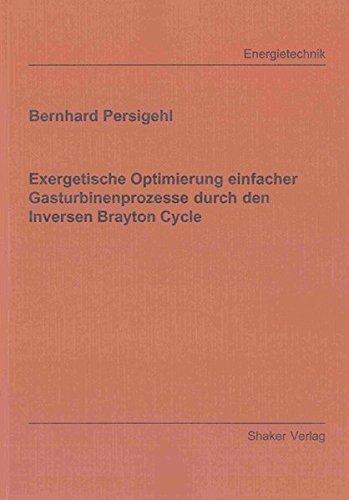 Exergetische Optimierung einfacher Gasturbinenprozesse durch den Inversen Brayton Cycle: Bernhard ...