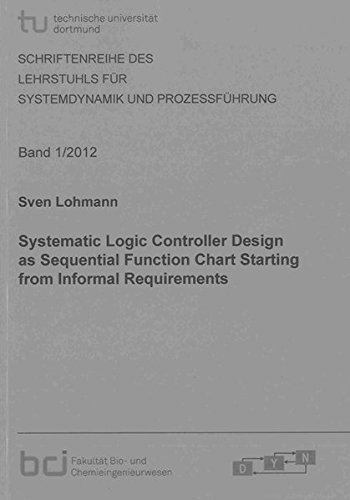 9783844012859: Systematic Logic Controller Design as Sequential Function Chart Starting from Informal Requirements (Schriftenreihe des Lehrstuhls fur Systemdynamik und Prozessfuhrung)