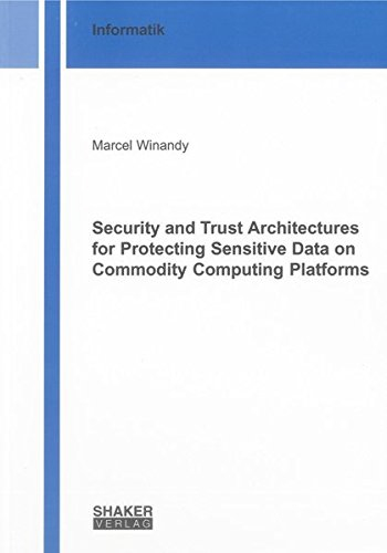 Security and Trust Architectures for Protecting Sensitive Data on Commodity Computing Platforms: ...