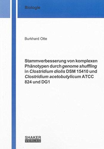 9783844013634: Stammverbesserung von komplexen Phänotypen durch genome shuffling in Clostridium diolis DSM 15410 und Clostridium acetobutylicum ATCC 824 und DG1