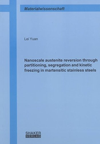 Nanoscale austenite reversion through partitioning, segregation and kinetic freezing in martensitic...