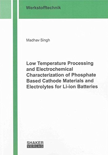 Low temperature processing and electrochemical characterization of phosphate based cathode ...