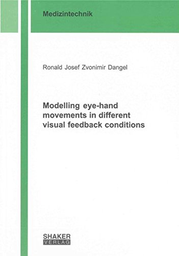 Modelling Eye-hand Movements in Different Visual Feedback Conditions (Paperback): Ronald Josef ...