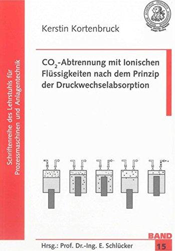 CO2-Abtrennung mit Ionischen Flüssigkeiten nach dem Prinzip der Druckwechselabsorption: ...