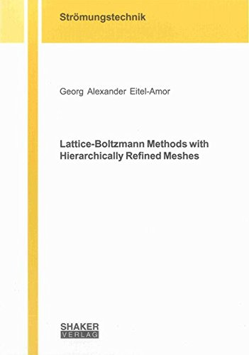 Lattice-Boltzmann Methods with Hierarchically Refined Meshes: Georg Alexander Eitel-Amor