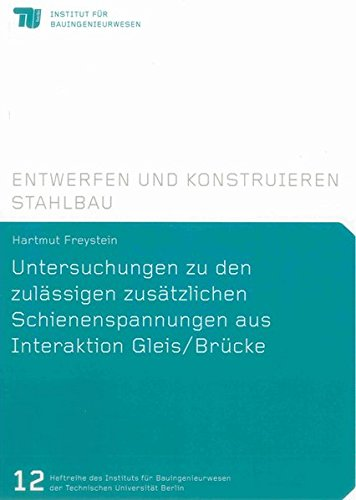 Untersuchungen zu den zulässigen zusätzlichen Schienenspannungen aus Interaktion Gleis&#...
