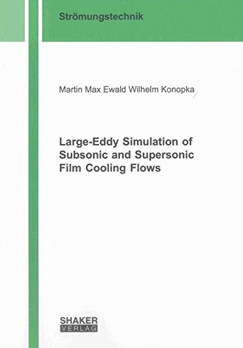 Large-Eddy Simulation of Subsonic and Supersonic Film Cooling Flows: Martin Max Ewald Wilhelm ...