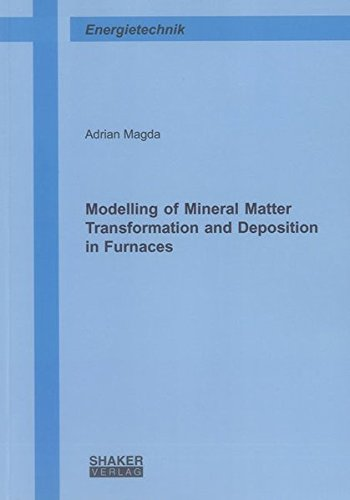 Modelling of Mineral Matter Transformation and Deposition in Furnaces: Adrian Magda