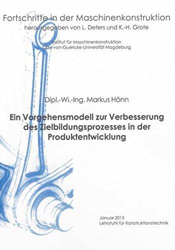 Ein Vorgehensmodell zur Verbesserung des Zielbildungsprozesses in der Produktentwicklung: Markus ...