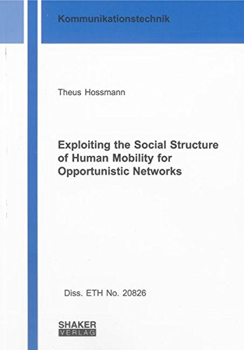 Exploiting the Social Structure of Human Mobility for Opportunistic Networks (Berichte aus der ...