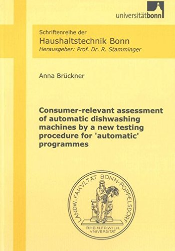 Consumer-relevant assessment of automatic dishwashing machines by a new testing procedure for &#x27...