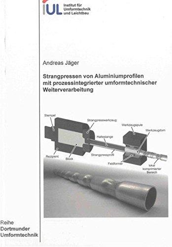 Strangpressen von Aluminiumprofilen mit prozessintegrierter umformtechnischer Weiterverarbeitung: ...