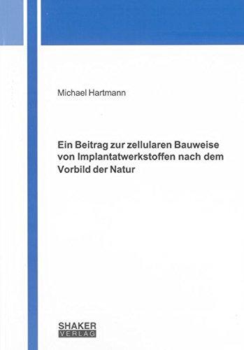 Ein Beitrag zur zellularen Bauweise von Implantatwerkstoffen nach dem Vorbild der Natur: Michael ...