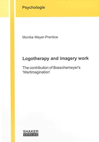 9783844017656: Logotherapy and Imagery Work: The Contribution of Boeschemeyer's 'wertimagination' (Berichte aus der Psychologie)