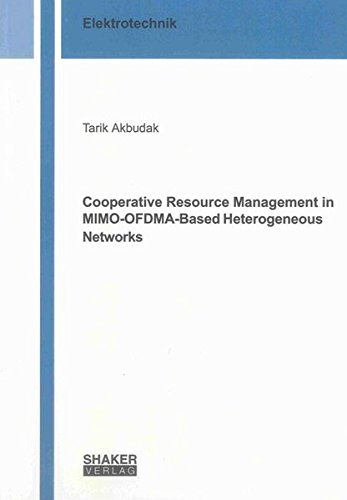 Cooperative Resource Management in MIMO-OFDMA-Based Heterogeneous Networks: Tarik Akbudak