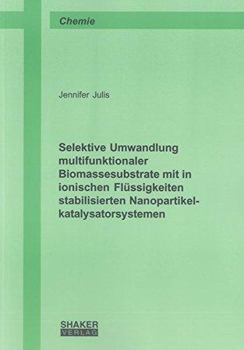 Selektive Umwandlung multifunktionaler Biomassesubstrate mit in ionischen Flüssigkeiten ...