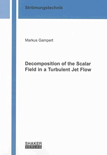 Decomposition of the Scalar Field in a Turbulent Jet Flow: Markus Gampert