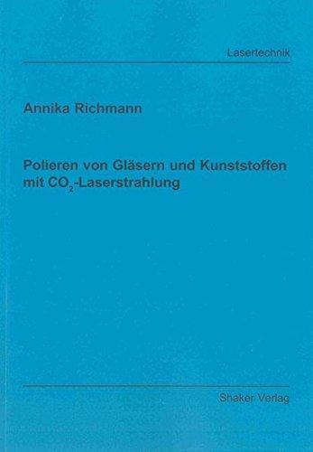 Polieren von Gläsern und Kunststoffen mit CO2-Laserstrahlung: Annika Richmann