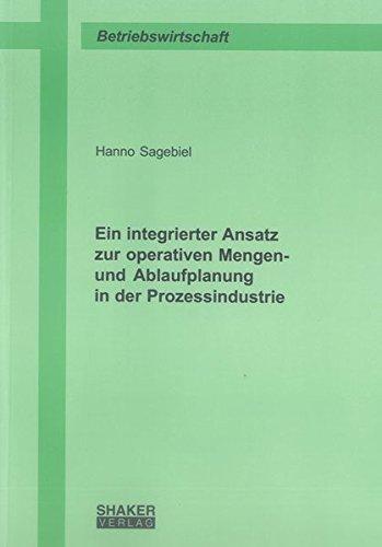 Ein integrierter Ansatz zur operativen Mengen- und Ablaufplanung in der Prozessindustrie: Hanno ...