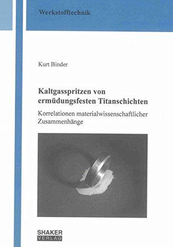 Kaltgasspritzen von ermüdungsfesten Titanschichten: Kurt Binder